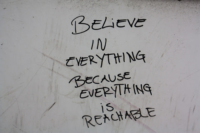 Believe in everything, because everything is reachable